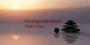 Evenings with Aaron video clips